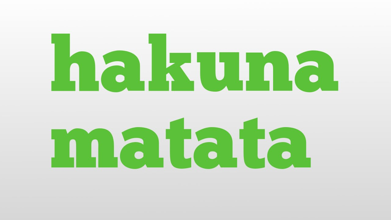 Hakuna Matata Meaning And Pronunciation Youtube