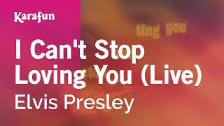 Karaoke I Can't Stop Loving You (Live) - Elvis Presley * Mp3