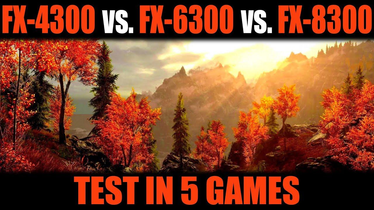 FX-4300 vs FX-6300 vs FX-8300. Test in 5 games.