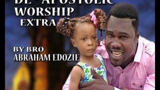 watch apostolic worship extra by bro abraham edozie