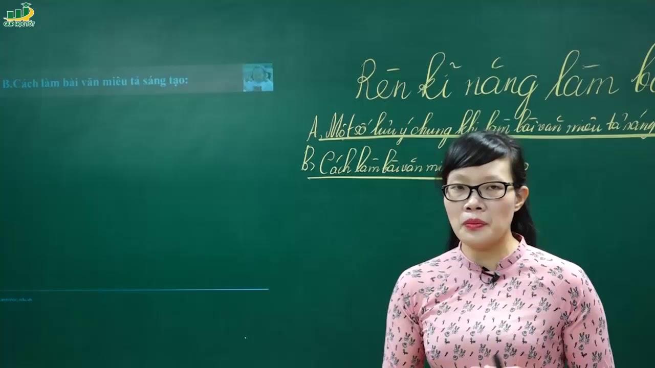 Ngữ Văn Lớp 6 –Bài giảng Rèn kĩ năng làm văn miêu tả sáng tạo ngữ văn 6|Cô Lê Hạnh