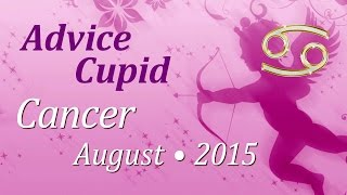 Cancer, Advice Cupid, August 2015. Love Tarot Forecast