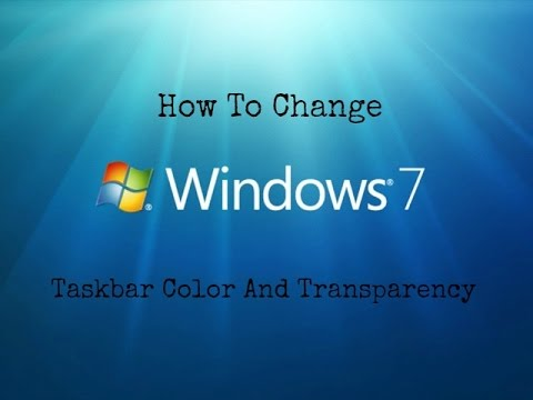 How To Change Windows 7 Taskbar Color And Transparency