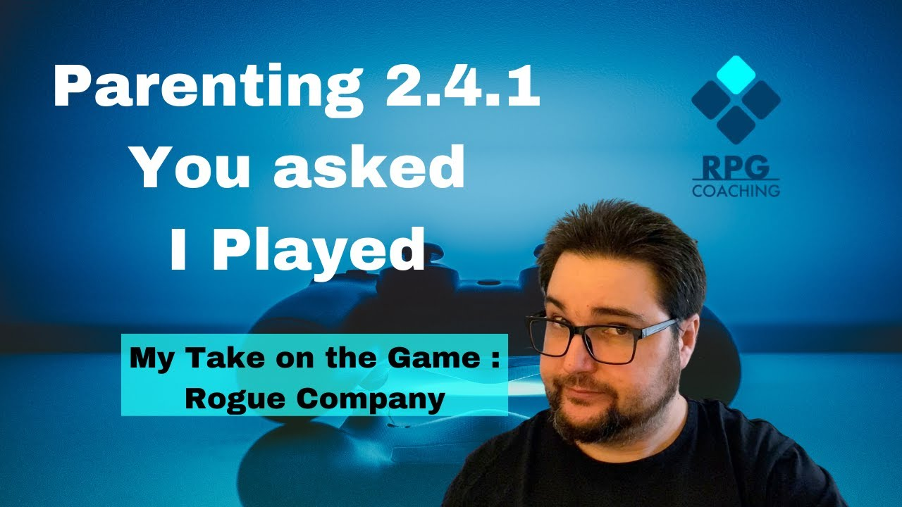 Parenting 2.4.1 - You asked I played - My take on the Game: Rogue Company