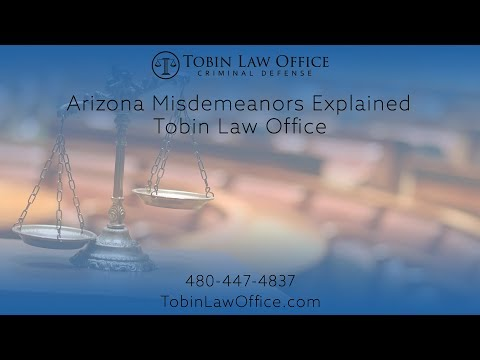 Arizona Misdemeanors Explained | Tobin Law Office