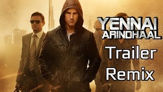 Yennai Arindhaal Trailer - Mission Impossible Remix