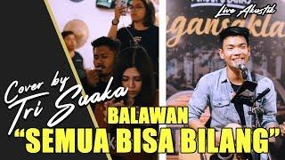 Download lagu BALAWAN - SEMUA BISA BILANG LIRIK BY TRI SUAKA - PENDOPO LAWAS