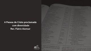 A Pessoa de Cristo proclamada com diversidade - Rev. Flávio Alencar