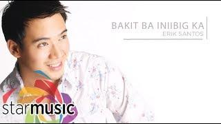 Erik Santos - Bakit Ba Iniibig Ka (Audio) 🎵 | Loving You   Now