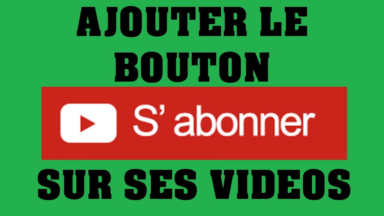 tuto  comment mettre le bouton  u0026quot s u0026 39 abonner u0026quot  sur vos videos