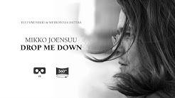 Mikko Joensuu Drop Me Down [360° Music Video]