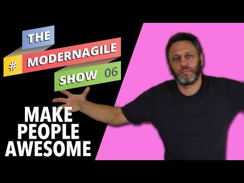 #ModernAgileShow 6   Make People Awesome, Horizontally Hobbled, Pixar Collaboration Story, Badass Ex
