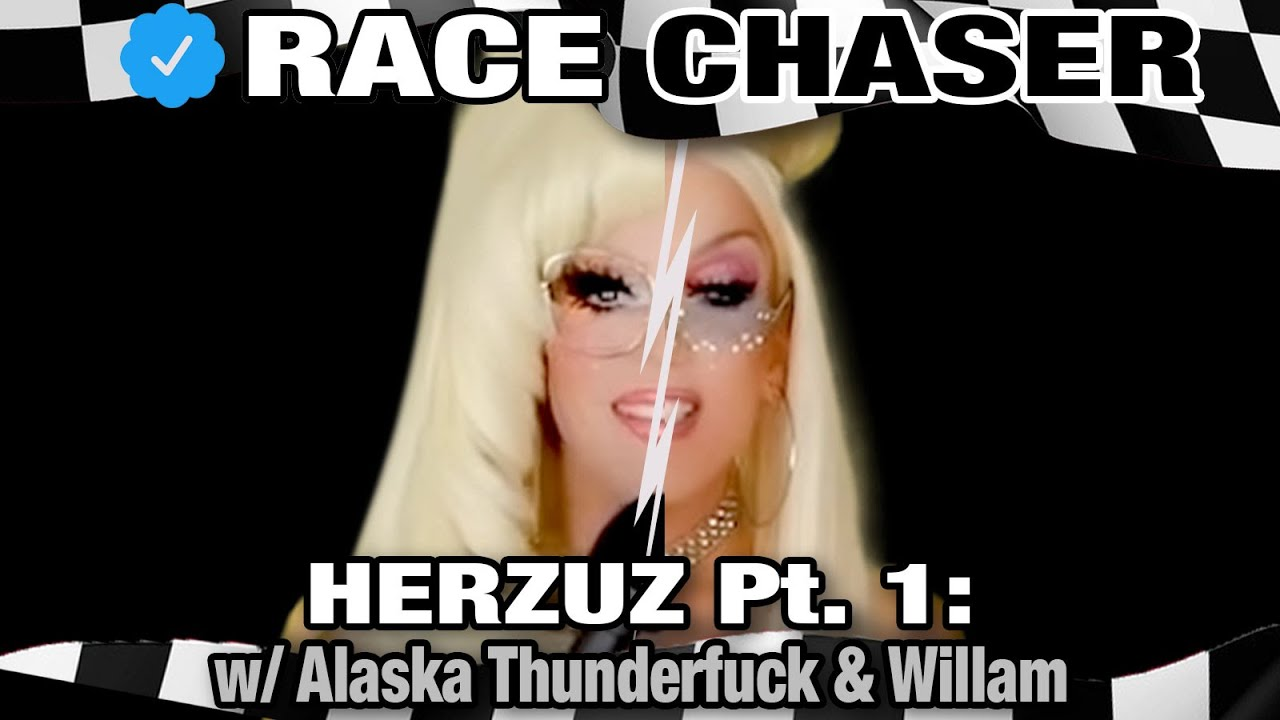 Race Chaser Presents: HERZUZ (Part 1) w/ Alaska Thunderfuck & Willam