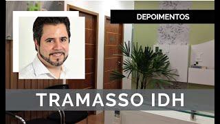Depoimentos | Tramasso IDH | Fabio Rocha Arquitetura Comercial