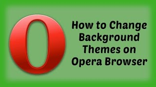 How to Change Background Themes on Opera Browser - Hindi Video | Opera Browser Tips & Tricks
