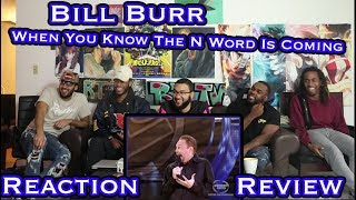 Bill Burr - How You Know The N Word Is Coming Reaction/Review