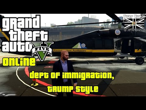 "Grand Theft Auto 5 Online: ""Dept Of Immigration, Trump Style"""