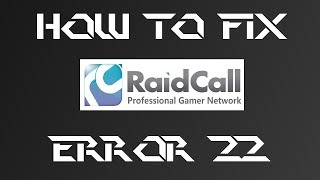 How to fix Raidcall error 22