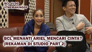 BCL Menanti Ariel Mencari Cinta? (Rekaman di Studio Part 2)