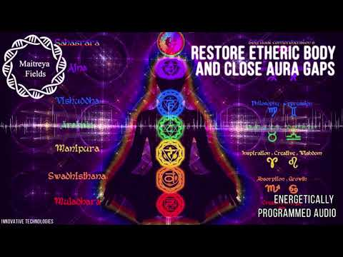 Restore Etheric Body and Close Aura Gaps / Energetically Programmed Audio