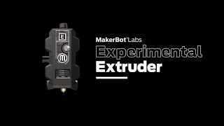 MakerBot Labs | Experimental Extruder