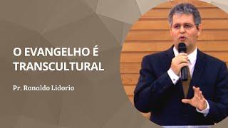 O Evangelho é Transcultural! | Pr  Ronaldo Lidorio