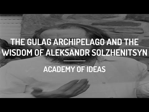 The Gulag Archipelago and The Wisdom of Aleksandr Solzhenitsyn