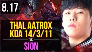 Thal - AATROX vs SION (TOP) | KDA 14/3/11, Dominating | Korea Challenger | v8.17