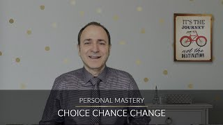 Choice, Chance and Change!