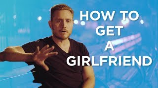 How To Get A Girlfriend (The SMART Way)