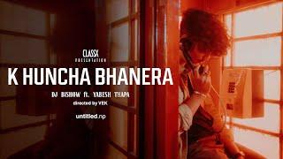 DJ Bishow - K Huncha Bhanera ft. Yabesh Thapa (Official Music Video)