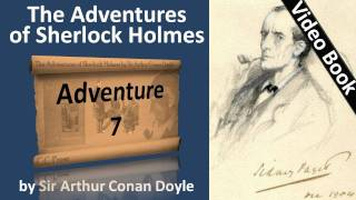 Adventure 07 - The Adventures of Sherlock Holmes by Sir Arthur Conan Doyle(, 2011-06-06T20:44:47.000Z)