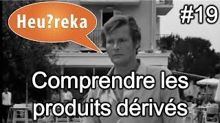 Comprendre les produits dérivés - Heu?reka #19