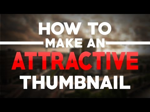 How To: Make an Attractive YouTube Thumbnail