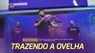 Trazendo a Ovelha | Pastores Adelchi Rangel, Israel Abreu e Leonardo Lobo