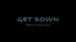 Eric Nicolau-Get Down (Lyrics)