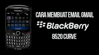 Cara Membuat Email Gmail Pada BlackBerry 8520 Curve