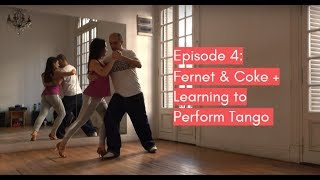 Follow My Lead Buenos Aires: Fernet & Coke + Learning to Perform Tango (Episode 4)
