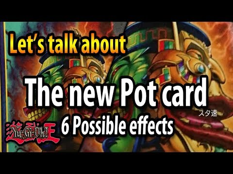 The NEW Pot card! Let's talk! 6 POSSIBLE effects! (Yu-Gi-Oh!)