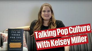 Kelsey Miller on Friends and Writing About Pop Culture