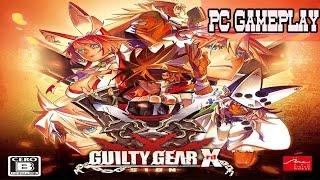 GUILTY GEAR Xrd SIGN - PC Gameplay (HD)