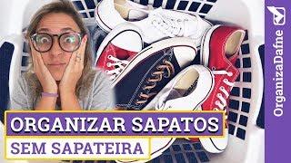 Como ORGANIZAR SAPATOS sem ter uma SAPATEIRA: com 17 dicas | Organiza Dafne