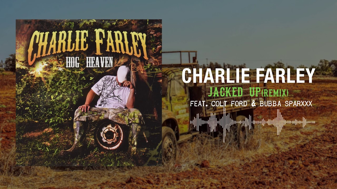 Charlie Farley - Jacked Up (Remix)[feat. Colt Ford & Bubba Sparxxx]