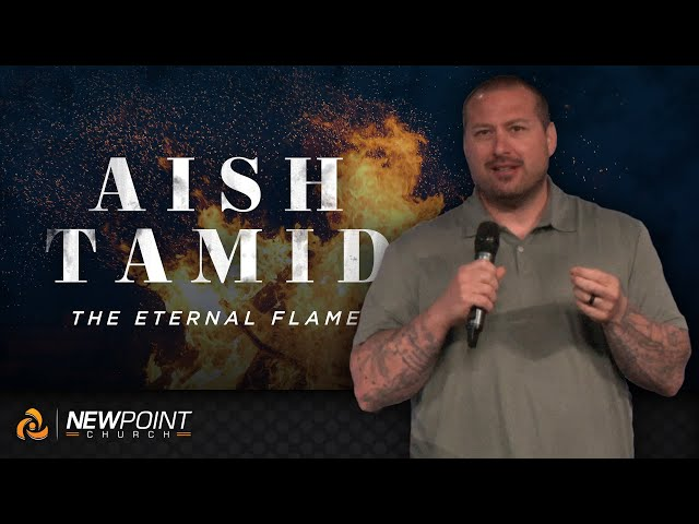 The Eternal Flame | Aish Tamid [ New Point Church ]