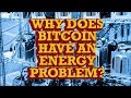 WHY DOES BITCOIN HAVE AN ENERGY PROBLEM?