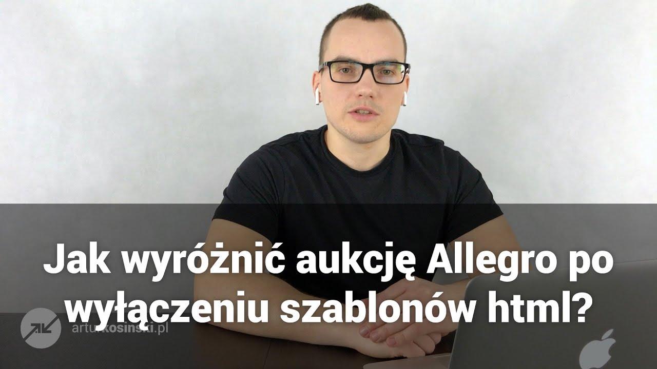 32 Jak Wyroznic Aukcje Allegro Po Wylaczeniu Szablonow Html W 2017 Arturkosinski Pl Youtube