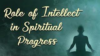 Role of Intellect in Spiritual Progress
