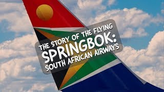 The STORY of the FLYING SPRINGBOK: SOUTH AFRICAN AIRWAYS