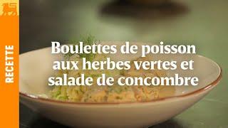 Boulettes de poisson aux herbes vertes et salade de concombre