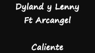 Caliente - Dyland y Lenny Ft Arcangel